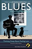 img - for Blues - Philosophy for Everyone: Thinking Deep About Feeling Low book / textbook / text book