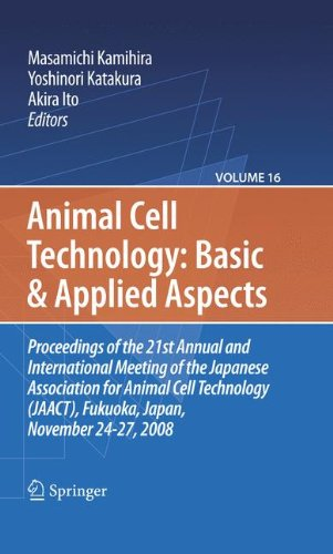 Basic and Applied Aspects: Proceedings of the 21st Annual and International Meeting of the Japanese Association for Animal Cell Technology (JAACT), ... Cell Technology: Basic & Applied Aspects)