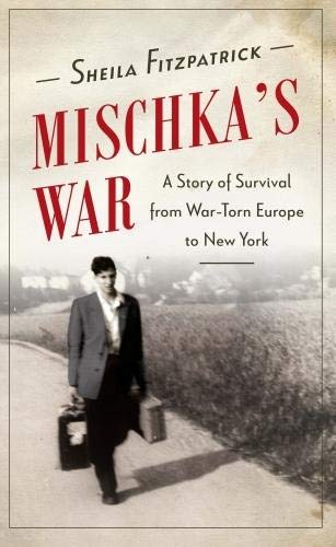 Mischka's War: A Story of Survival from War-Torn Europe to New York