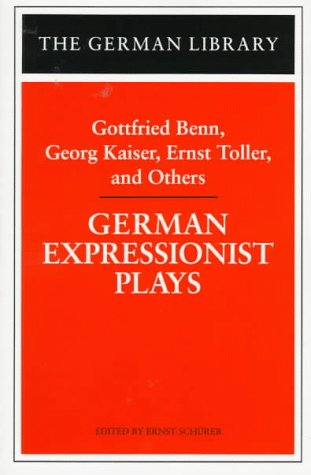 German Expressionist Plays: Gottfried Benn, Georg Kaiser, Ernst Toller, and Others (German Library)
