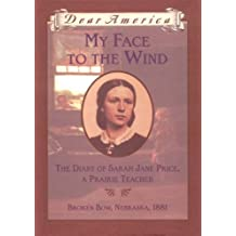 Dear America: My Face to the Wind: The Diary of Sarah Jane Price, a Prairie Teacher