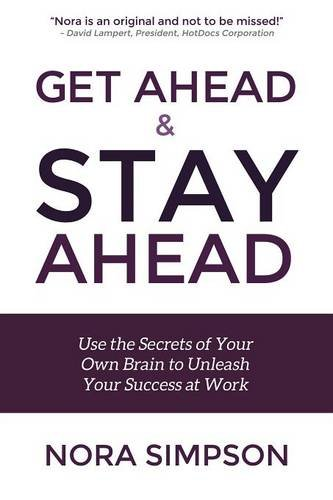 Get Ahead and Stay Ahead: Use the Secrets of Your Own Brain to Unleash Your Success at Work PDF
