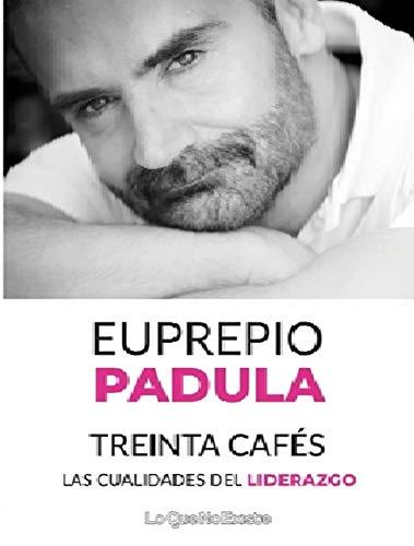 Treinta cafés: Las cualidades del liderazgo por Euprepio Padula