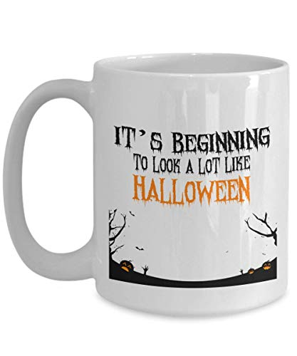 Funny Halloween Gift Mug It's Beginning To Look A Lot Like Halloween Themed Coffee Mug Perfect Gift Idea For Dad Mom Son -