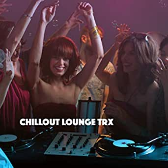 Chillout Lounge Trx de Lounge Cafe, Deep House and Ibiza ...