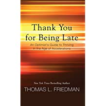 Thank You for Being Late: An Optimist's Guide to Thriving in the Age of Acceleration