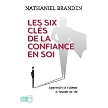 SIX CLÉS DE LA CONFIANCE EN SOI (LES)