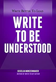 Write to Be Understood (Write Better to Lead Book 1) by [Munzenmaier, Cecelia]