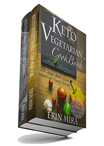 Keto vegetarian cookbook 2 in 1 book (180 recipes with nutritional value of every ingredients): 30 days meal plan breakfast lunch dinner and 90 ketogenic vegetarian desserts recipes for weight loss by Erin Mira