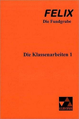 Felix - Die Fundgrube : Die Klassenarbeiten 1