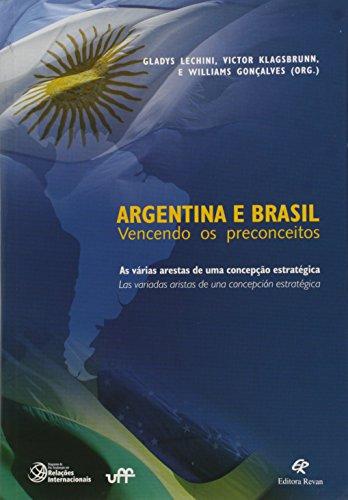 Argentina e Brasil Vencendo os Preconceitos: As Varias Arestas de Uma Concepcao Estrategica