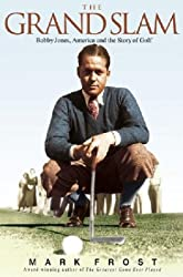 The Grand Slam: Bobby Jones, America, and the Story of Golf Frost, Mark ( Author ) Nov-03-2004 Hardcover
