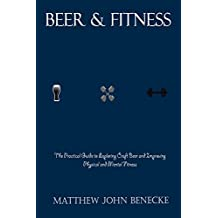 Beer & Fitness: The Practical Guide to Exploring Craft Beer and Improving Physical and Mental Fitness