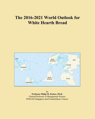 The 2016-2021 World Outlook for White Hearth (Hearth Bread)