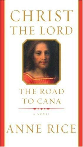 Christ the Lord: The Road to Cana Hardcover – International Edition, March 4, 2008 Anne Rice Knopf Canada 067697807X G067697807XI4N00