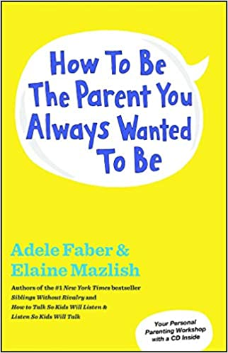 How to Be the Parent You Always Wanted to Be: Adele Faber, Elaine