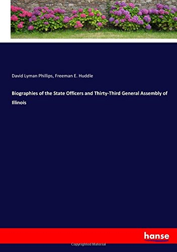 Biographies of the State Officers and Thirty-Third General Assembly of Illinois pdf epub