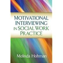 Motivational Interviewing in Social Work Practice (Applications of Motivational Interviewing) by Melinda Hohman (2015-09-23)