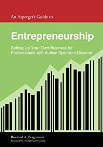 An Asperger Leader's Guide to Entrepreneurship: Setting Up Your Own Business for Leaders With Autism Spectrum Disorder (Asperger's Employment Skills Guides) by Jessica Kingsley
