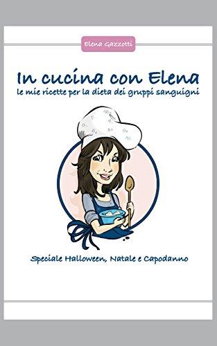Le mie ricette per la dieta dei gruppi sanguigni - Speciale Halloween, Natale e Capodanno (In Cucina Con Elena Vol. 1) (Italian Edition)]()