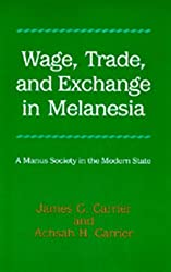 Wage, Trade, and Exchange in Melanesia: A Manus Society in the Modern State