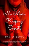 No More Keeping Secrets - Kindle edition by Dsoul, Damien. Literature & Fiction Kindle eBooks @ Amazon.com.