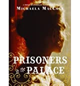By Michaela MacColl Prisoners in the Palace: How Princess Victoria became Queen with the Help of Her Maid, a Reporter, a (Reprint) [Paperback]