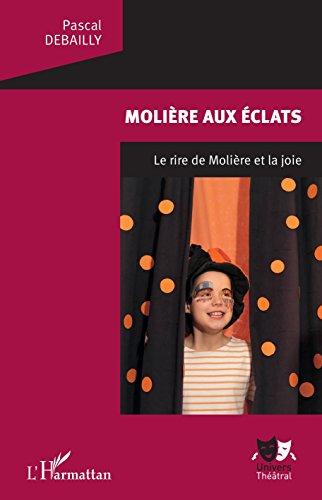 Molière aux éclats: Le rire de Molière et la joie