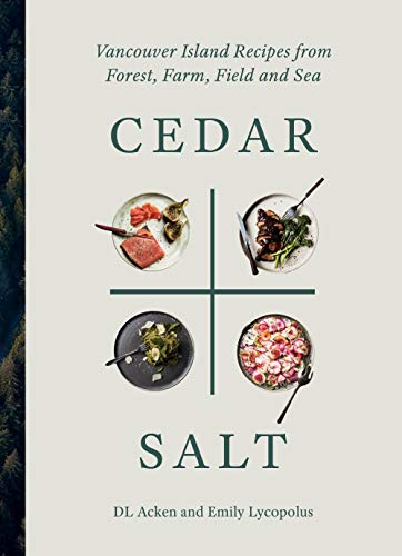Cedar and Salt: Recipes for Inspired Cooking, Eating, and Living on Vancouver Island