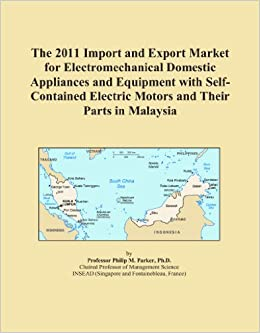 The 2011 Import and Export Market for Electromechanical Domestic Appliances and Equipment with Self-Contained Electric Motors and Their Parts in Malaysia