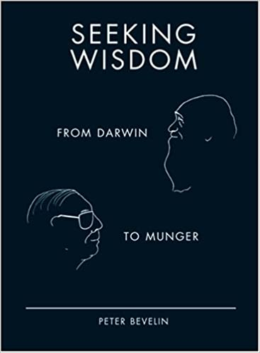 Seeking Wisdom - From Darwin to Munger