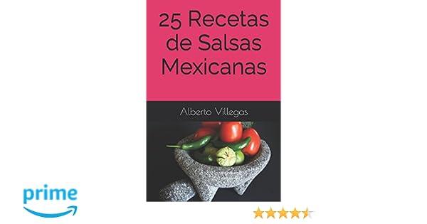 25 Recetas de Salsas Mexicanas (Cocina para Todos) (Spanish Edition): Alberto Villegas: 9781520434513: Amazon.com: Books