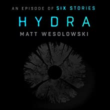 Hydra: An Episode of Six Stories Audiobook by Matt Wesolowski Narrated by Tim Bruce, Jane Slavin, Kris Dyer, Jonathan Keeble, Joan Walker, Julius Howe, Rebecca Rainsford
