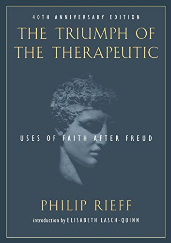 The Triumph of the Therapeutic: Uses of Faith after Freud (Background: Essential Texts for the Conservative Mind)