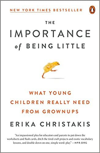 The Importance of Being Little: What Young Children Really Need ...