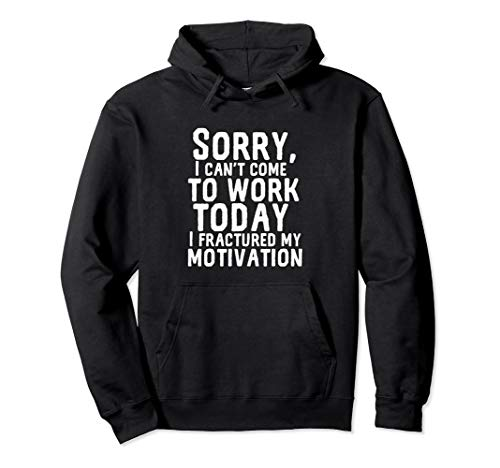 Can't Work Today Fractured My Motivation Funny I Hate My Job Pullover Hoodie (Best Excuses To Call In Sick)