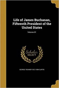 Life of James Buchanan, Fifteenth President of the United States; Volume 01