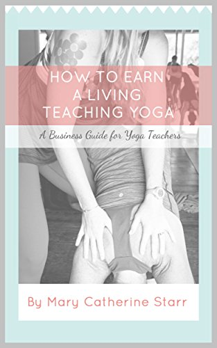 How to Earn a Living Teaching Yoga: A Business Guide for Yoga Teachers
