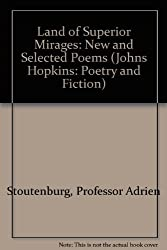 Land of Superior Mirages: New and Selected Poems (Johns Hopkins: Poetry and Fiction)