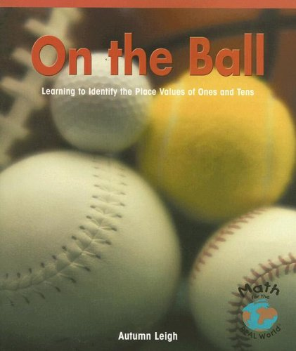On the Ball: Learning to Identify the Place Values of Ones and Tens (Math for the Real World: Early Emergent)