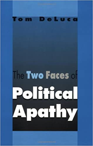 The Two Faces of Political Apathy by Tom De Luca (1995-08-28)