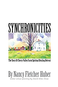Synchronicities: The Story of Cherry Valley Farm Spiritual Healing Retreat by [Huber, Nancy]