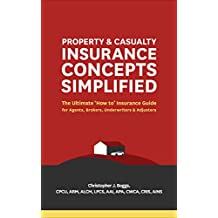 Property and Casualty Insurance Concepts Simplified: The Ultimate 'How to' Insurance Guide for Agents, Brokers, Underwriters, and Adjusters