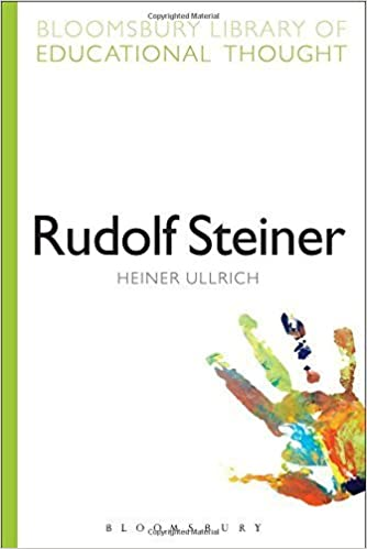 Rudolf Steiner (Bloomsbury Library of Educational Thought) by Ullrich, Heiner (2014)