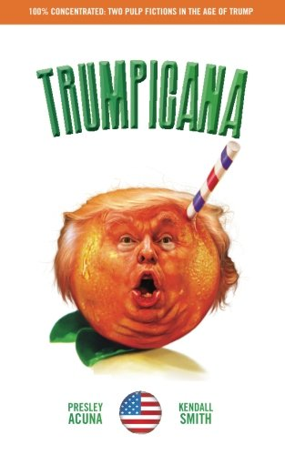 Trumpicana (Vol 1): Pulp Fictions in the Age of Trump (Volume 1)