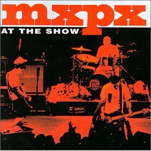 MxPx Live: At The Show by Tooth & Nail