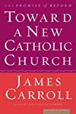 Toward a New Catholic Church, James Carroll, 0618313370