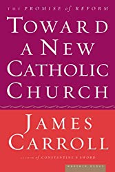 Toward a New Catholic Church: The Promise of Reform