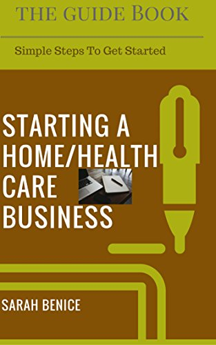 Starting A Home Care Business: The Start-Up Play Book (Home Care Start-Up 1)
