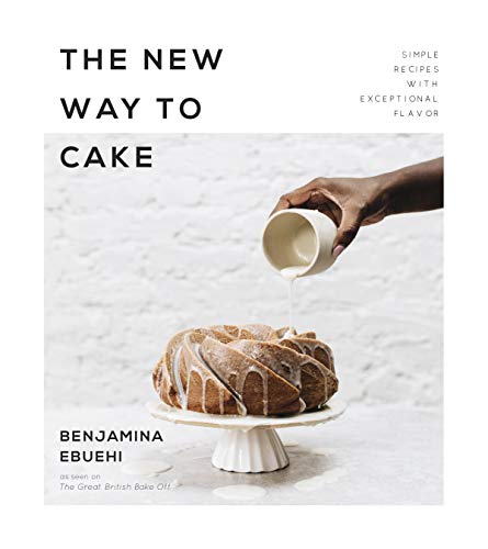 New Cake - The New Way to Cake: Simple Recipes with Exceptional Flavor